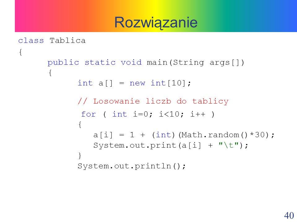 Rozwiązanie class Tablica { public static void main(String args[])